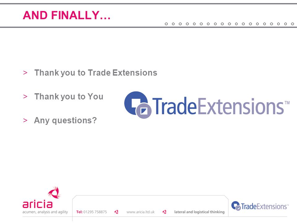 AND FINALLY… >Thank you to Trade Extensions >Thank you to You >Any questions?