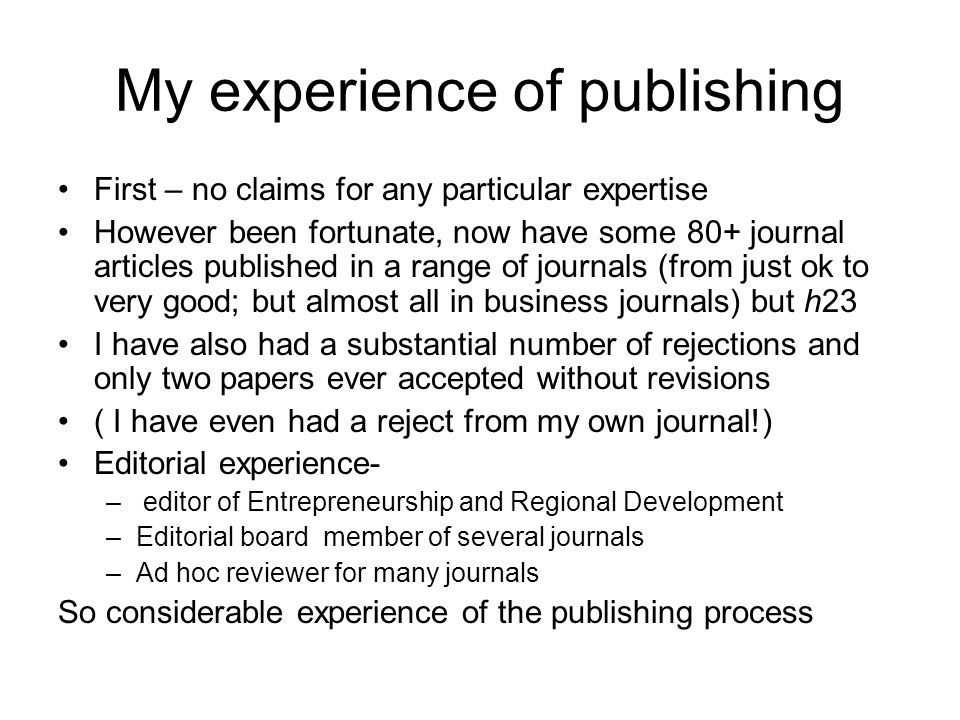 My experience of publishing First – no claims for any particular expertise However been fortunate, now have some 80+ journal articles published in a r