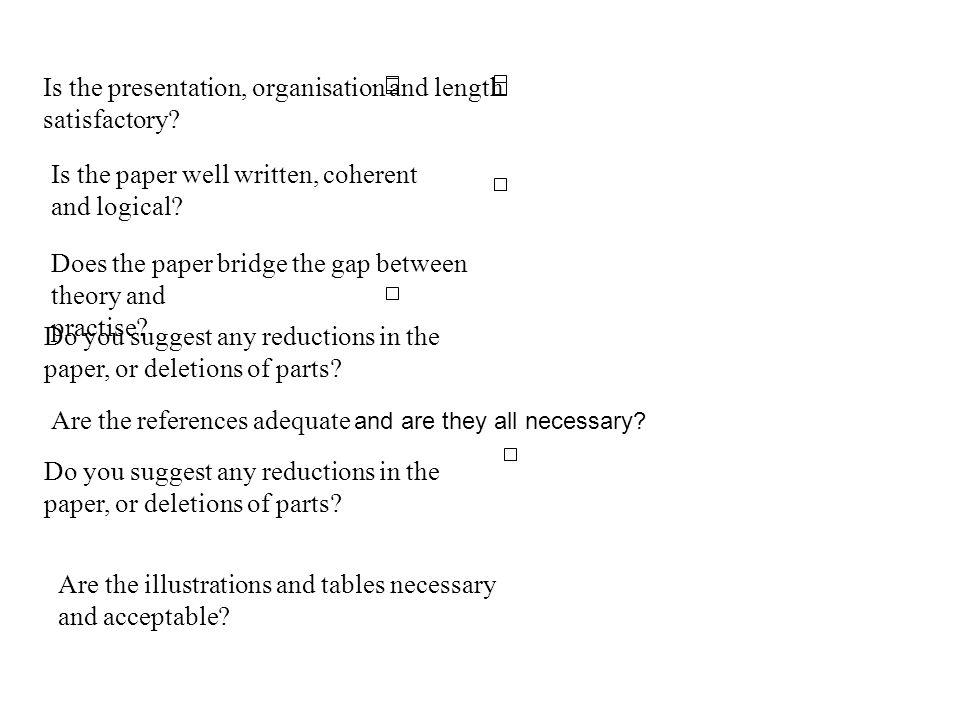 Is the presentation, organisation and length satisfactory? Is the paper well written, coherent and logical? Does the paper bridge the gap between theo