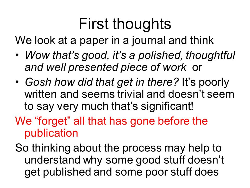 First thoughts We look at a paper in a journal and think Wow that's good, it's a polished, thoughtful and well presented piece of work or Gosh how did