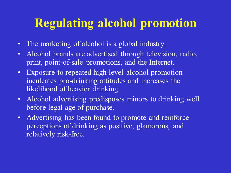 Regulating alcohol promotion The marketing of alcohol is a global industry. Alcohol brands are advertised through television, radio, print, point-of-s