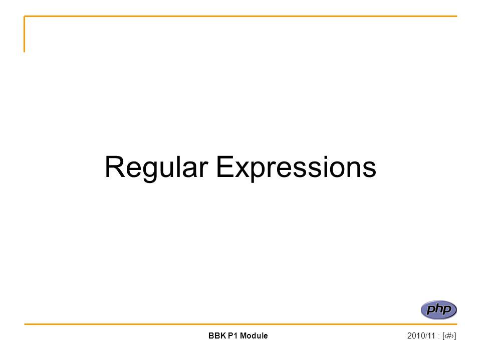 BBK P1 Module2010/11 : [‹#›] Regular Expressions