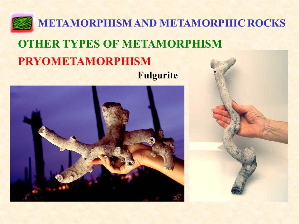 METAMORPHISM AND METAMORPHIC ROCKS OTHER TYPES OF METAMORPHISM PRYOMETAMORPHISM Fulgurite