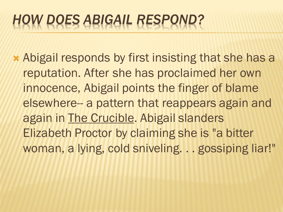  Abigail responds by first insisting that she has a reputation. After she has proclaimed her own innocence, Abigail points the finger of blame elsewh