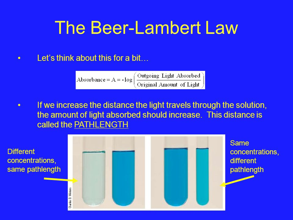 The Beer-Lambert Law We can summarize the depndence of Absorbance on pathlength AND sample concentration with the Beer-Lambert law This shows that there is a linear relationship between the sample's absorbance and concentration for a given pathlength.