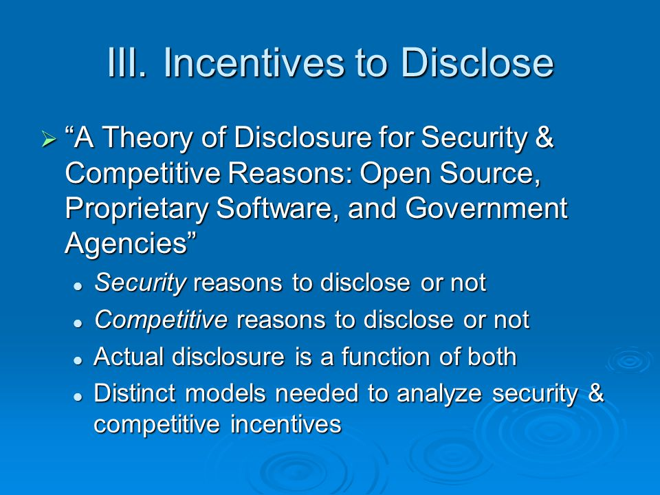 "III. Incentives to Disclose  ""A Theory of Disclosure for Security & Competitive Reasons: Open Source, Proprietary Software, and Government Agencies"""