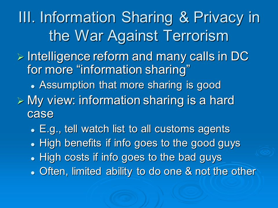 "III. Information Sharing & Privacy in the War Against Terrorism  Intelligence reform and many calls in DC for more ""information sharing"" Assumption t"