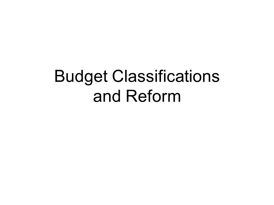 Budget Classifications and Reform