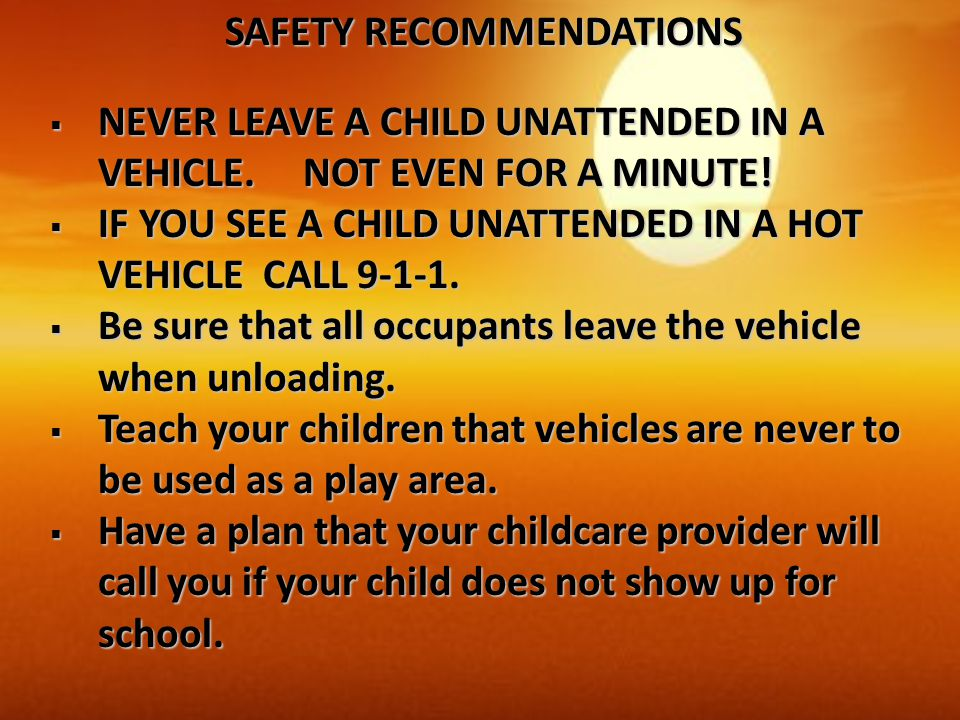  NEVER LEAVE A CHILD UNATTENDED IN A VEHICLE. NOT EVEN FOR A MINUTE.