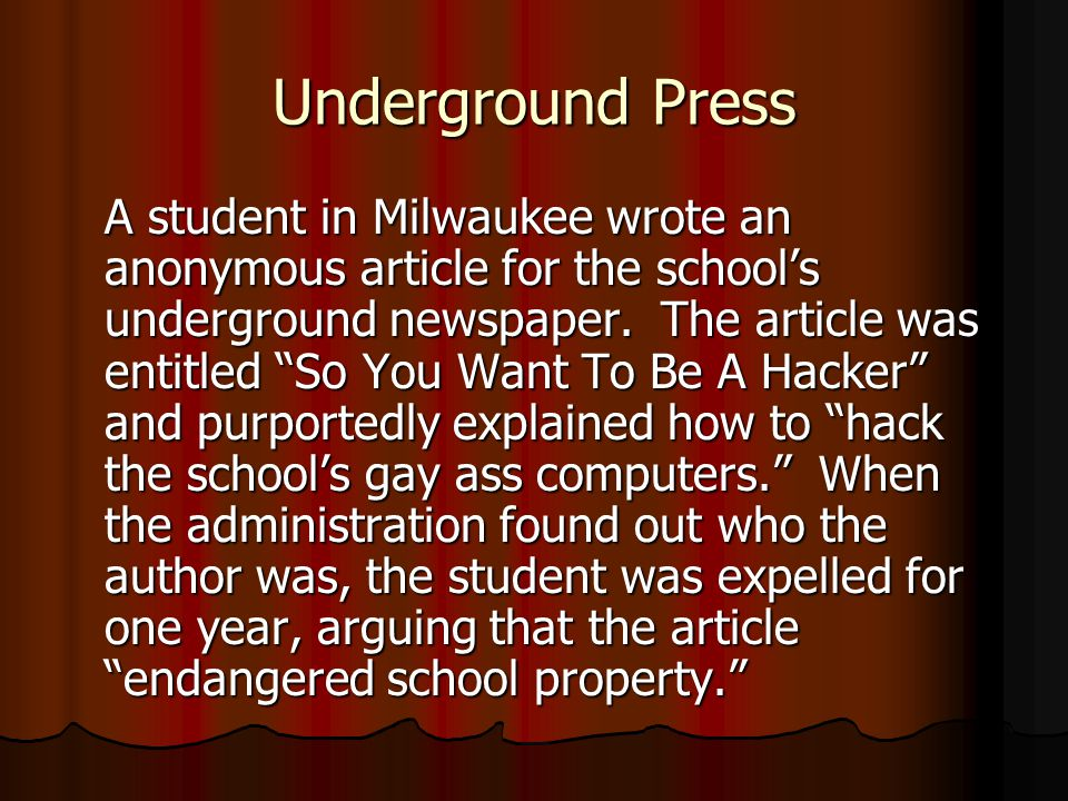 Underground Press A student in Milwaukee wrote an anonymous article for the school's underground newspaper.