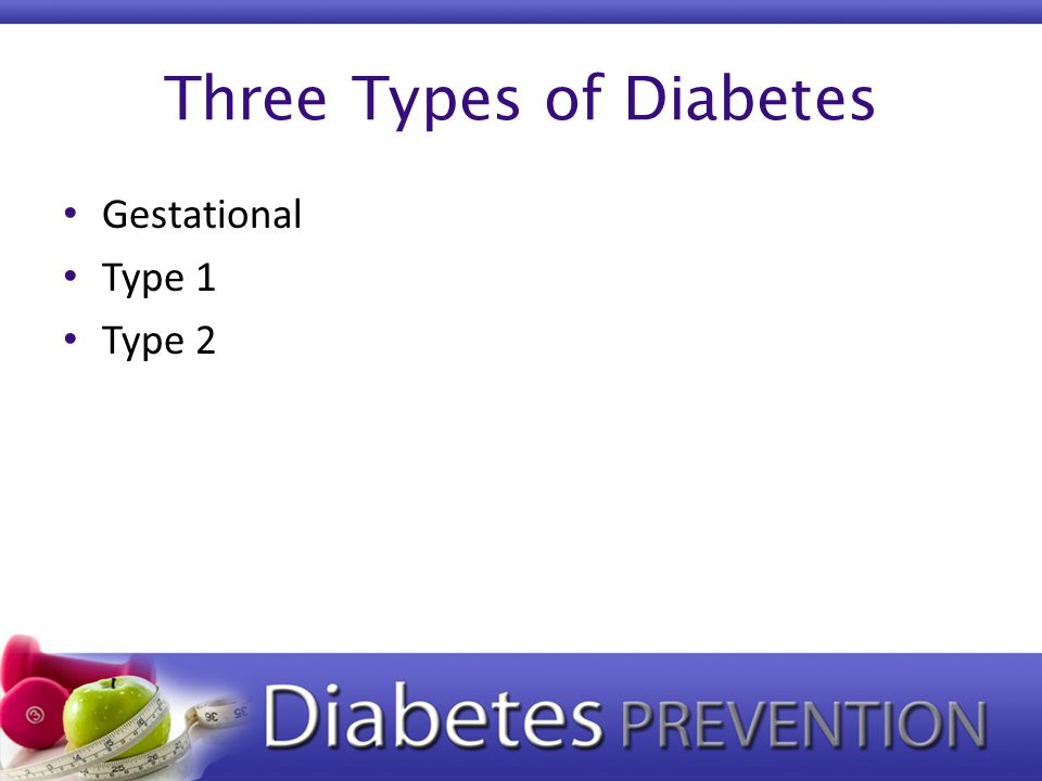 Three Types of Diabetes Gestational Type 1 Type 2