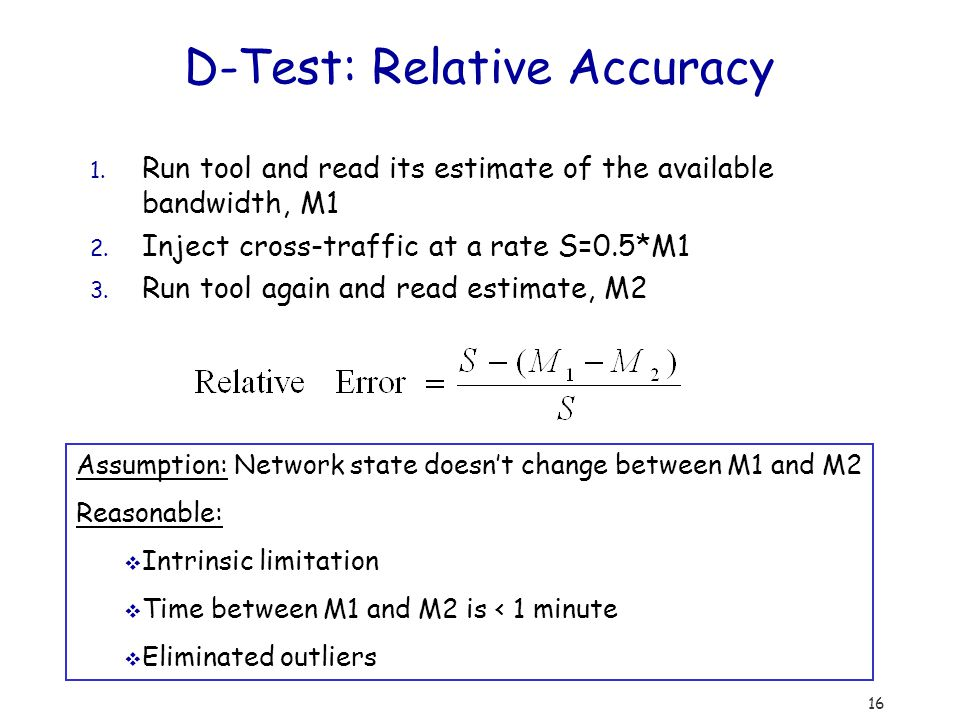 16 D-Test: Relative Accuracy 1. Run tool and read its estimate of the available bandwidth, M1 2.