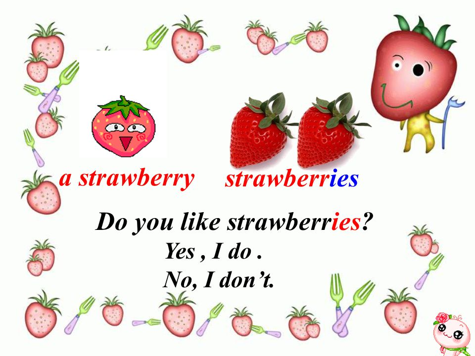 a strawberry strawberries Do you like strawberries? Yes, I do. No, I don't.
