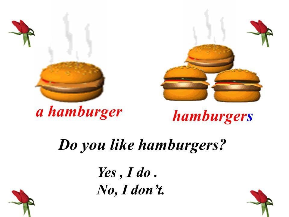 a hamburger hamburgers Do you like hamburgers? Yes, I do. No, I don't.