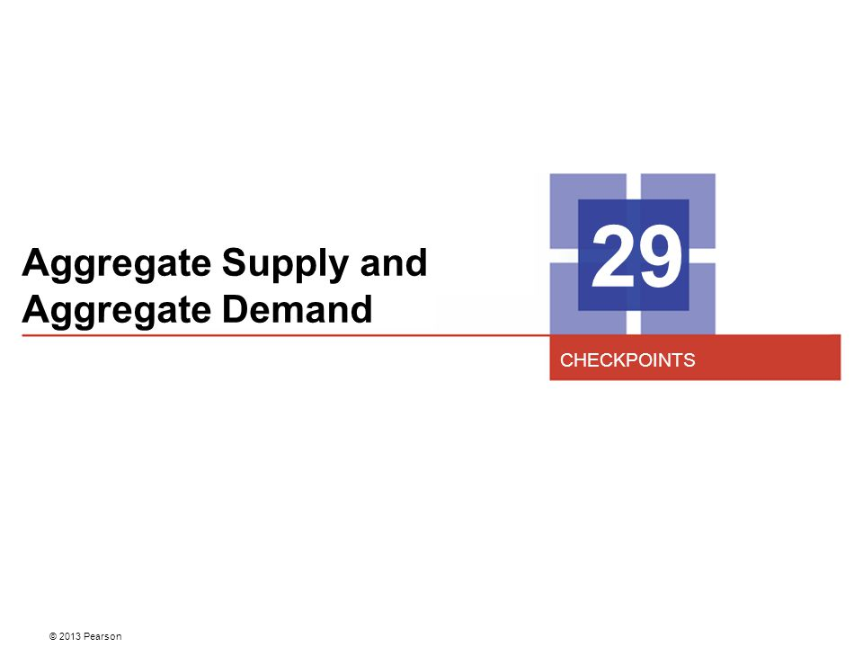 Aggregate Supply and Aggregate Demand 29 CHECKPOINTS