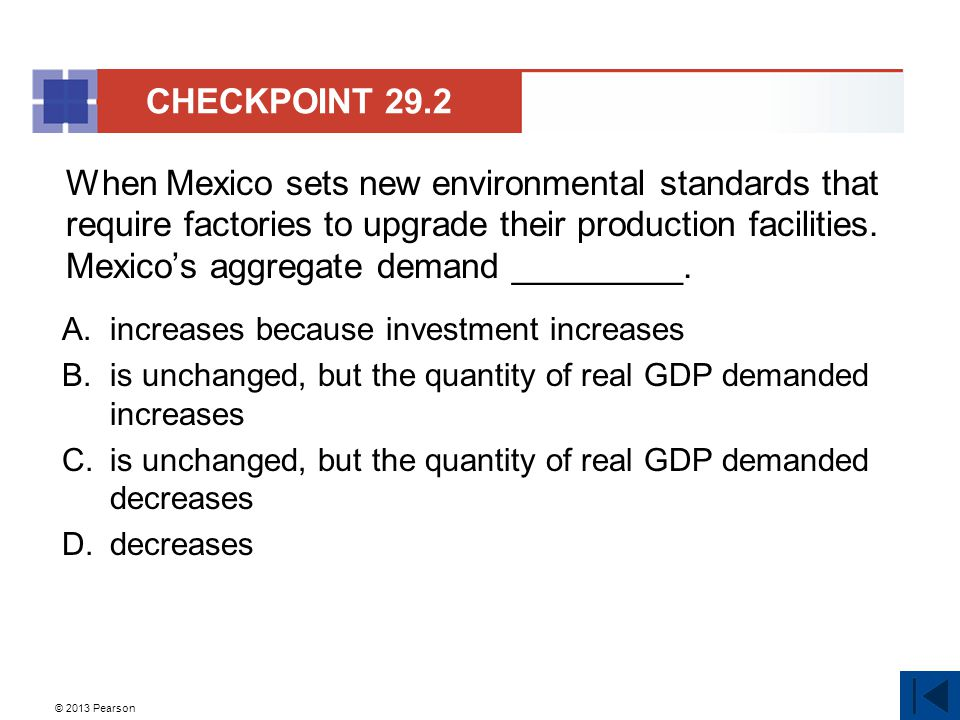© 2013 Pearson When Mexico sets new environmental standards that require factories to upgrade their production facilities.