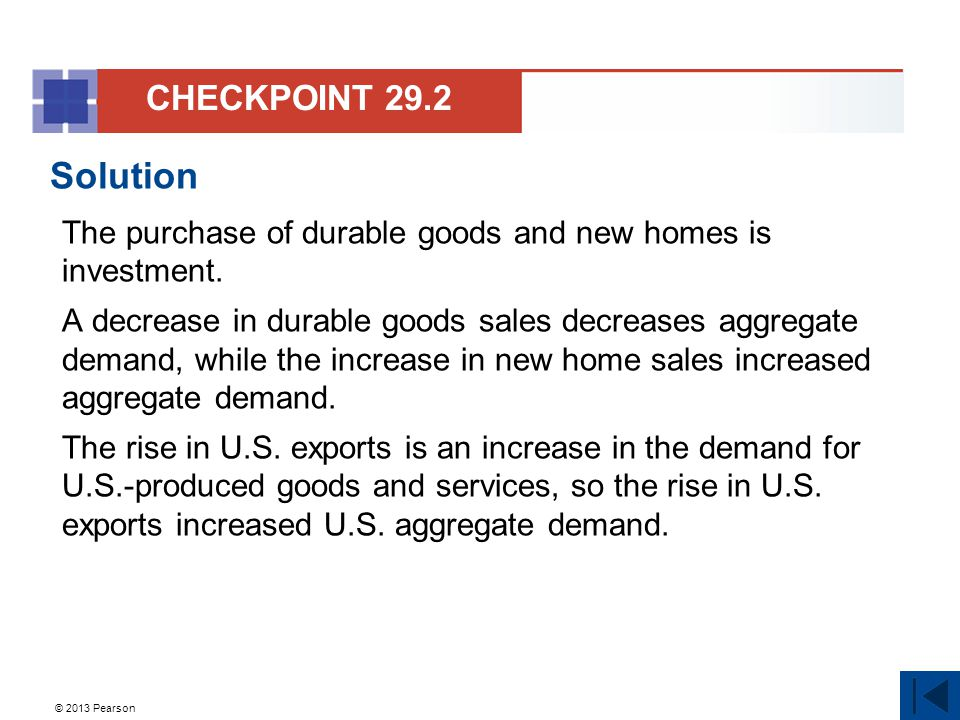 © 2013 Pearson Solution The purchase of durable goods and new homes is investment.