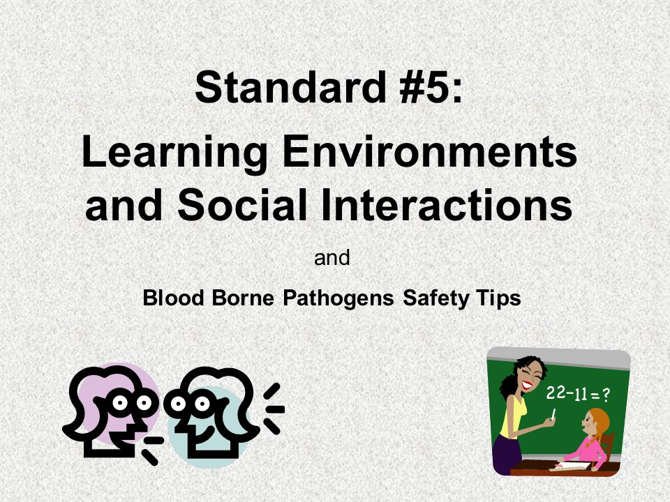 Standard #5: Learning Environments and Social Interactions and Blood Borne Pathogens Safety Tips