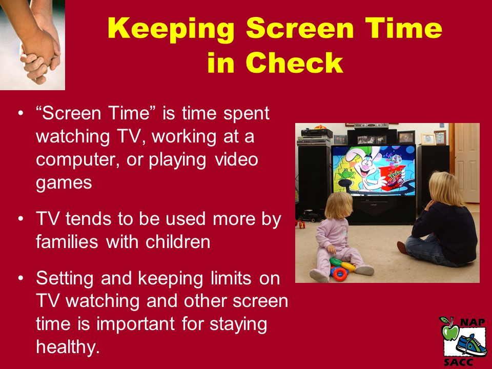 Screen Time is time spent watching TV, working at a computer, or playing video games TV tends to be used more by families with children Setting and keeping limits on TV watching and other screen time is important for staying healthy.