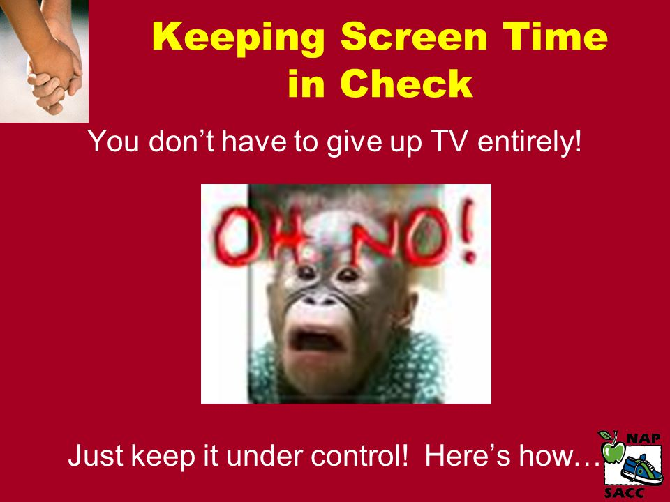 Keeping Screen Time in Check You don't have to give up TV entirely.