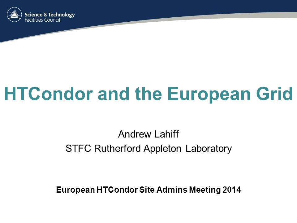 HTCondor and the European Grid Andrew Lahiff STFC Rutherford Appleton Laboratory European HTCondor Site Admins Meeting 2014