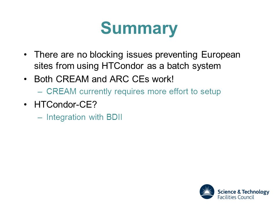 Summary There are no blocking issues preventing European sites from using HTCondor as a batch system Both CREAM and ARC CEs work! –CREAM currently req