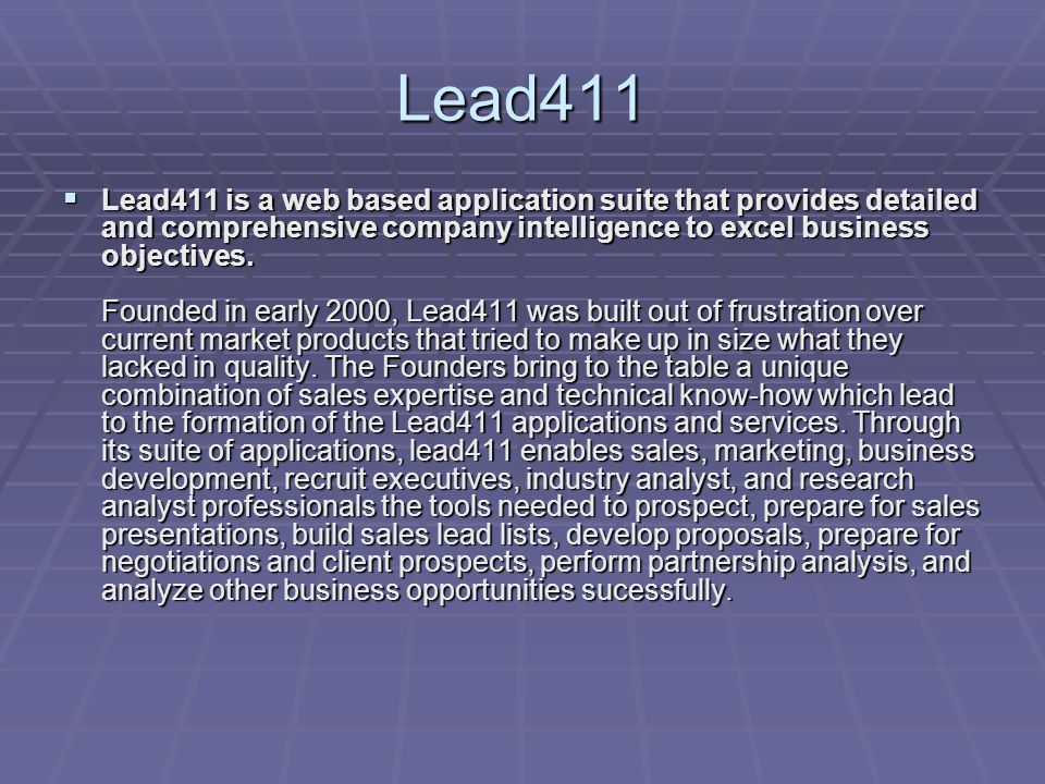 Lead411  Lead411 is a web based application suite that provides detailed and comprehensive company intelligence to excel business objectives.