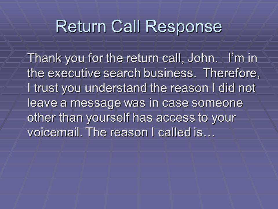 Return Call Response Thank you for the return call, John.