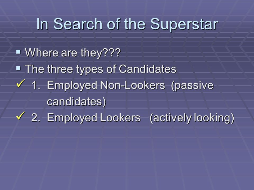 In Search of the Superstar  Where are they .  The three types of Candidates 1.