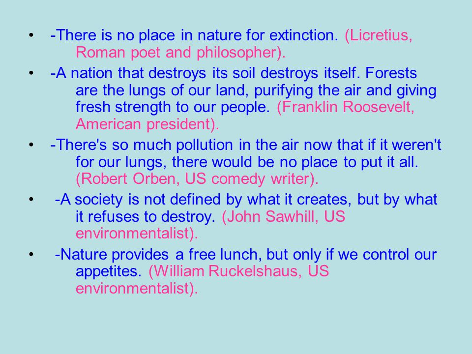 -There is no place in nature for extinction. (Licretius, Roman poet and philosopher).