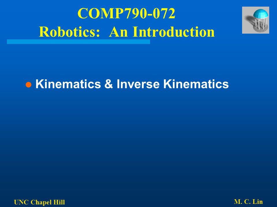 UNC Chapel Hill M. C. Lin COMP790-072 Robotics: An Introduction Kinematics & Inverse Kinematics