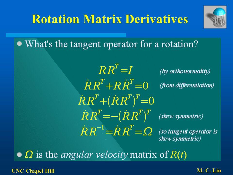 UNC Chapel Hill M. C. Lin Rotation Matrix Derivatives