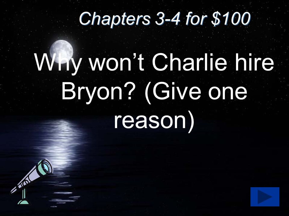 Chapters 3-4 for $100 Why won't Charlie hire Bryon (Give one reason)