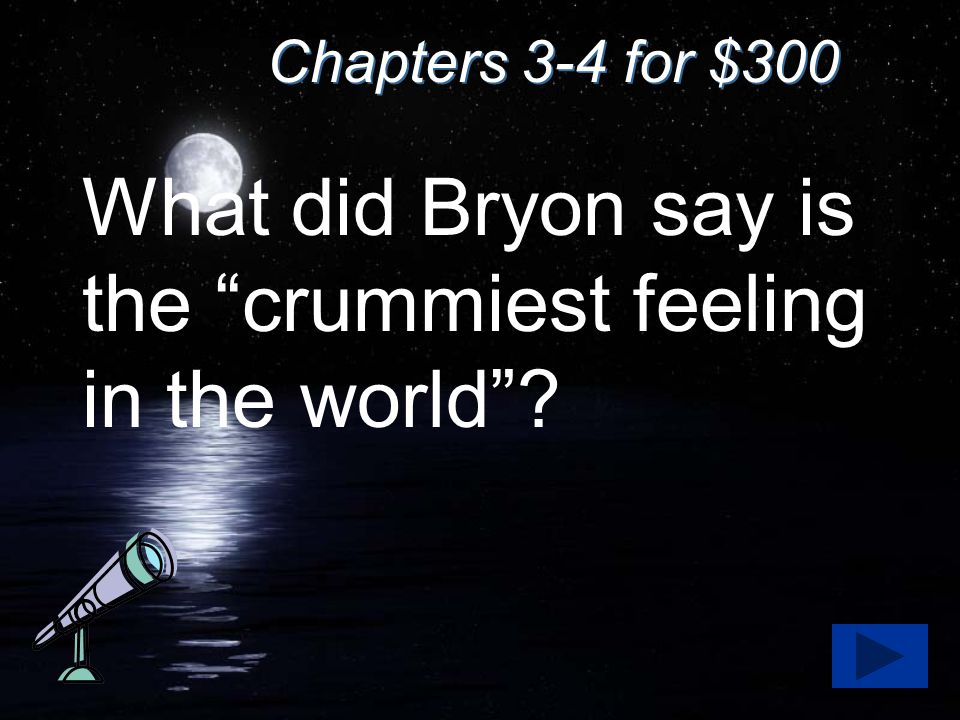 "Chapters 3-4 for $300 What did Bryon say is the ""crummiest feeling in the world""?"