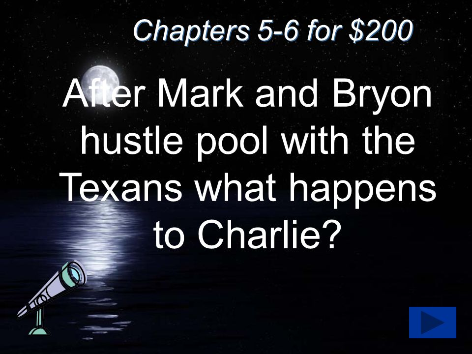 Chapters 5-6 for $200 After Mark and Bryon hustle pool with the Texans what happens to Charlie