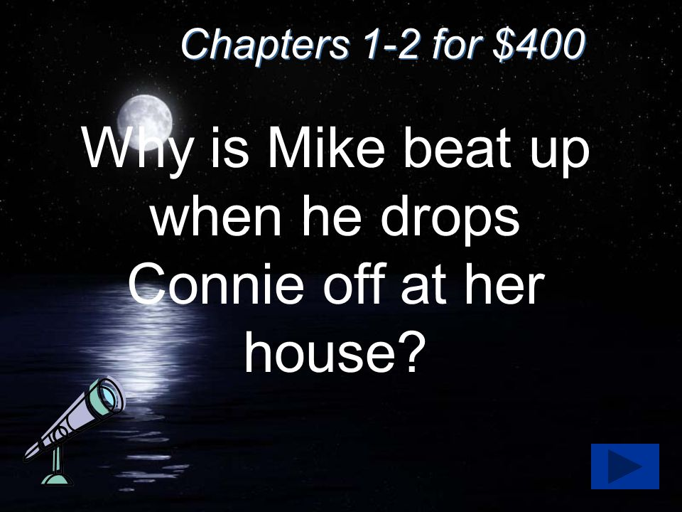 Chapters 1-2 for $400 Why is Mike beat up when he drops Connie off at her house?
