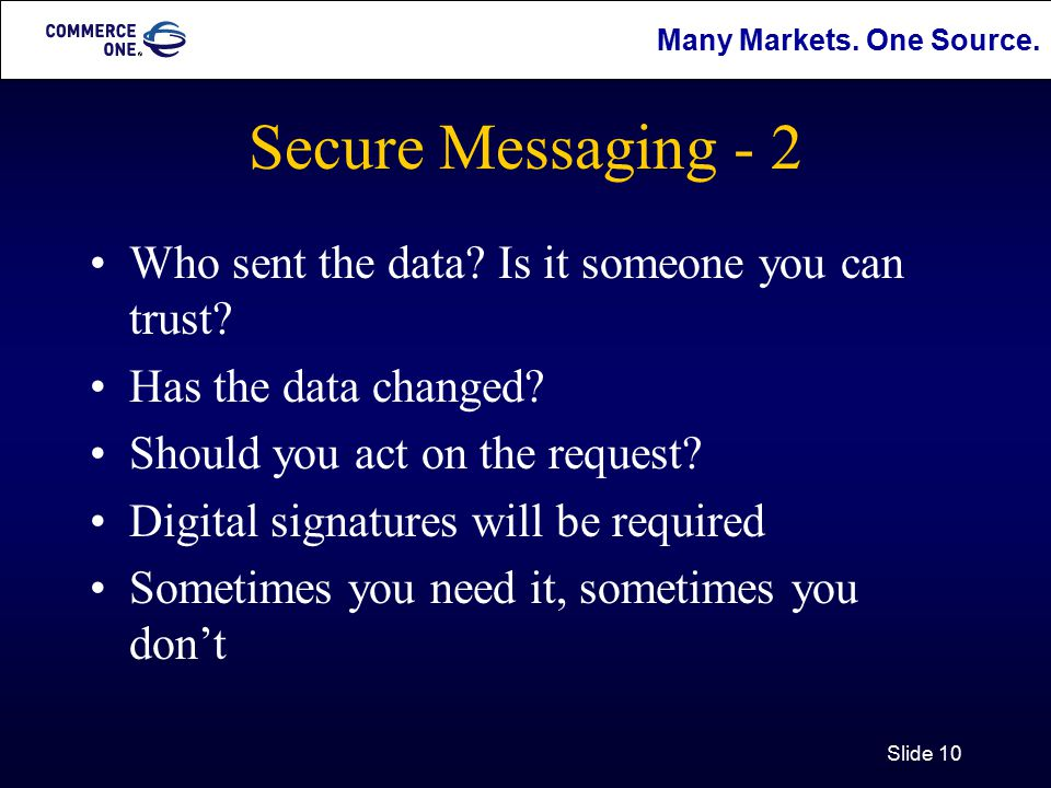 Many Markets. One Source. Slide 10 Secure Messaging - 2 Who sent the data.