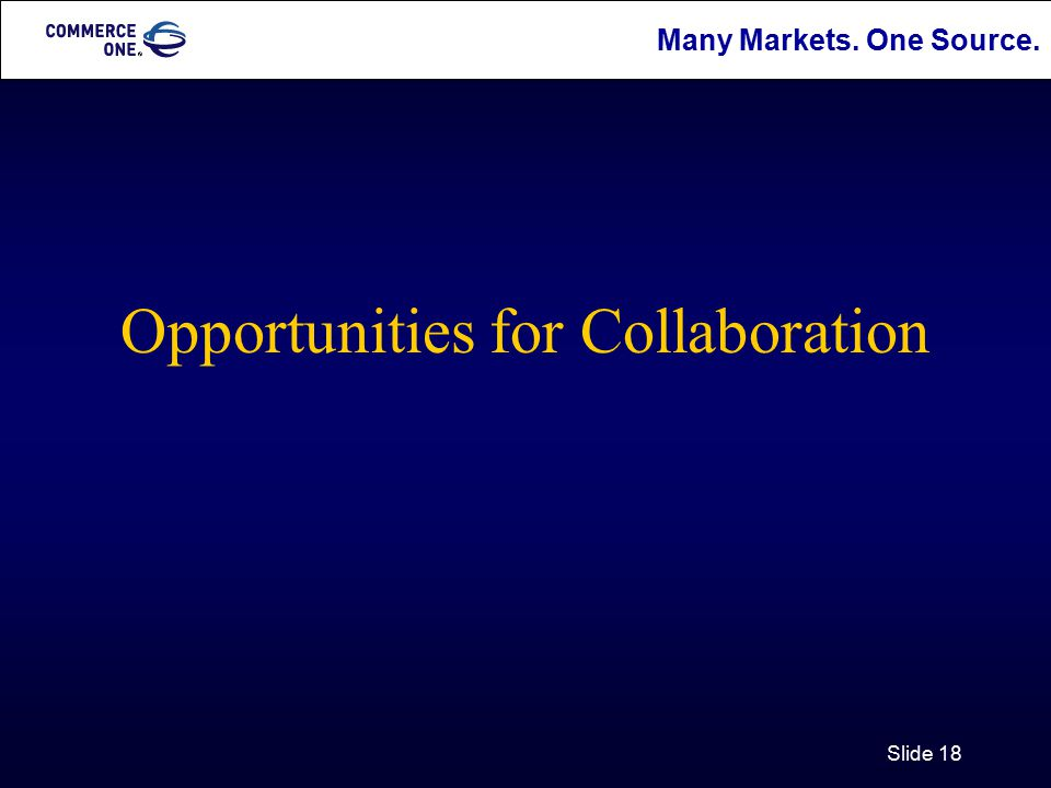 Many Markets. One Source. Slide 18 Opportunities for Collaboration