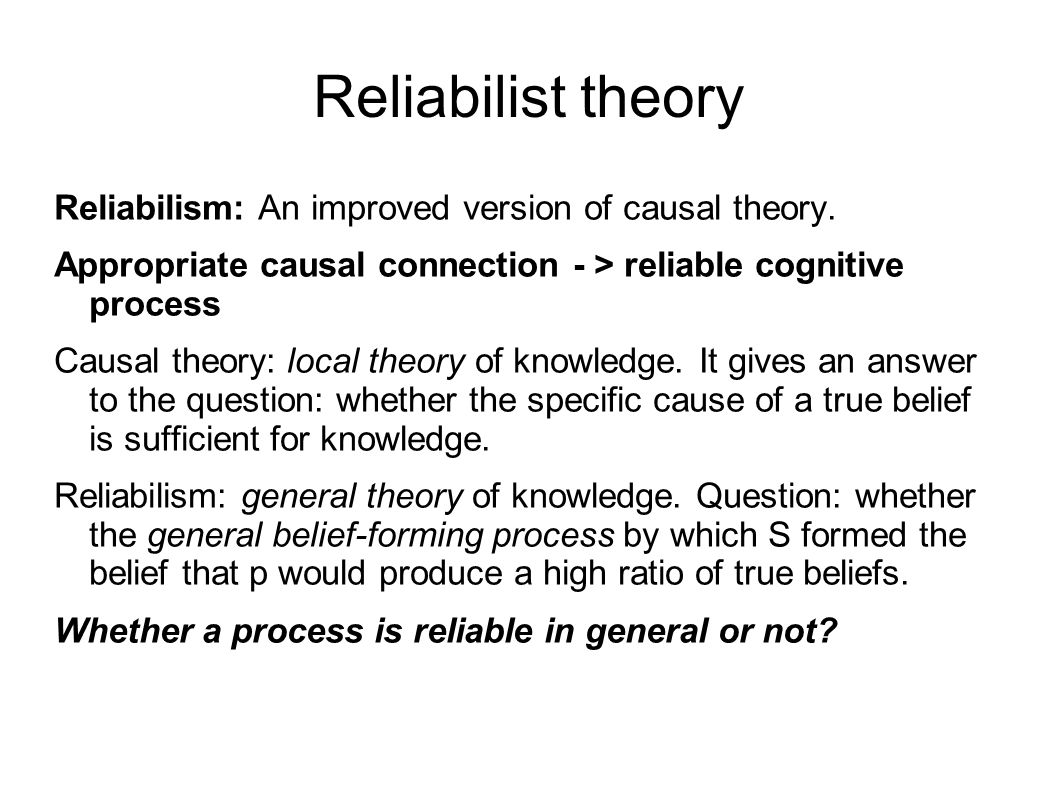 Reliabilist theory Reliabilism: An improved version of causal theory.