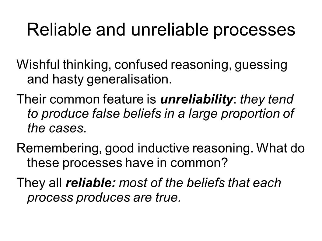 Reliable and unreliable processes Wishful thinking, confused reasoning, guessing and hasty generalisation.