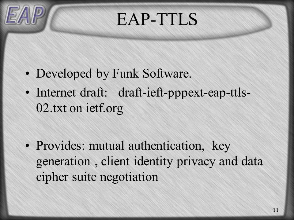 11 EAP-TTLS Developed by Funk Software.