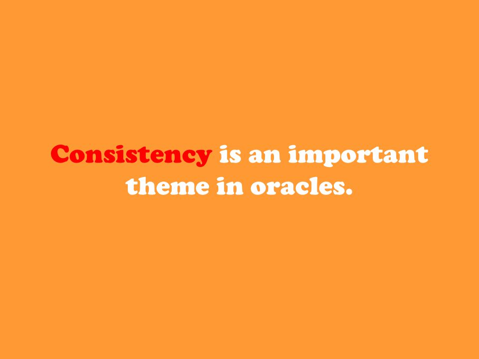 Consistency is an important theme in oracles.