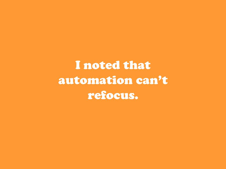 I noted that automation can't refocus.