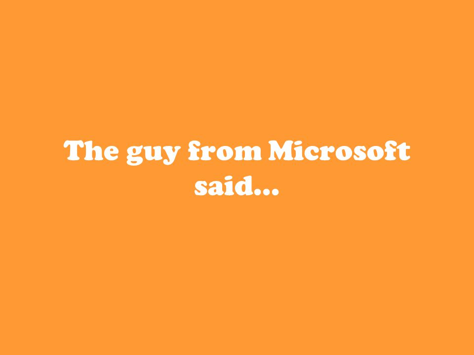 The guy from Microsoft said...