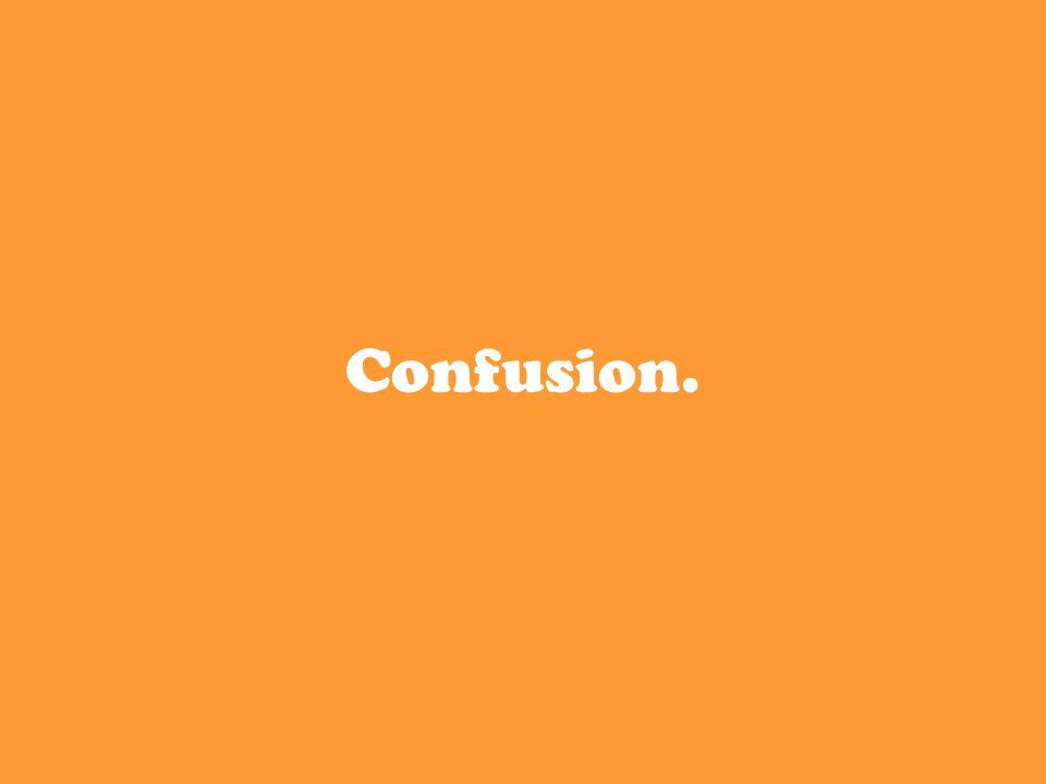 Confusion.