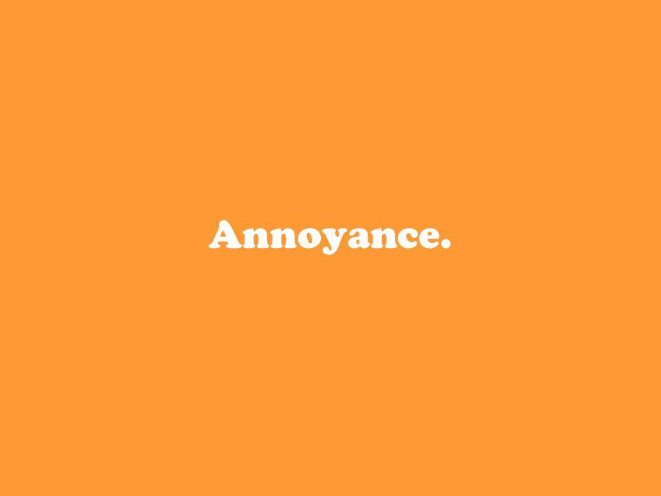 Annoyance.