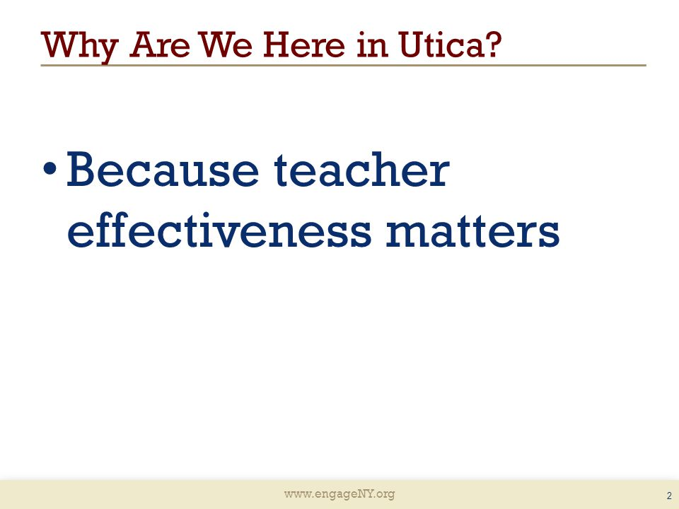 2 Why Are We Here in Utica Because teacher effectiveness matters