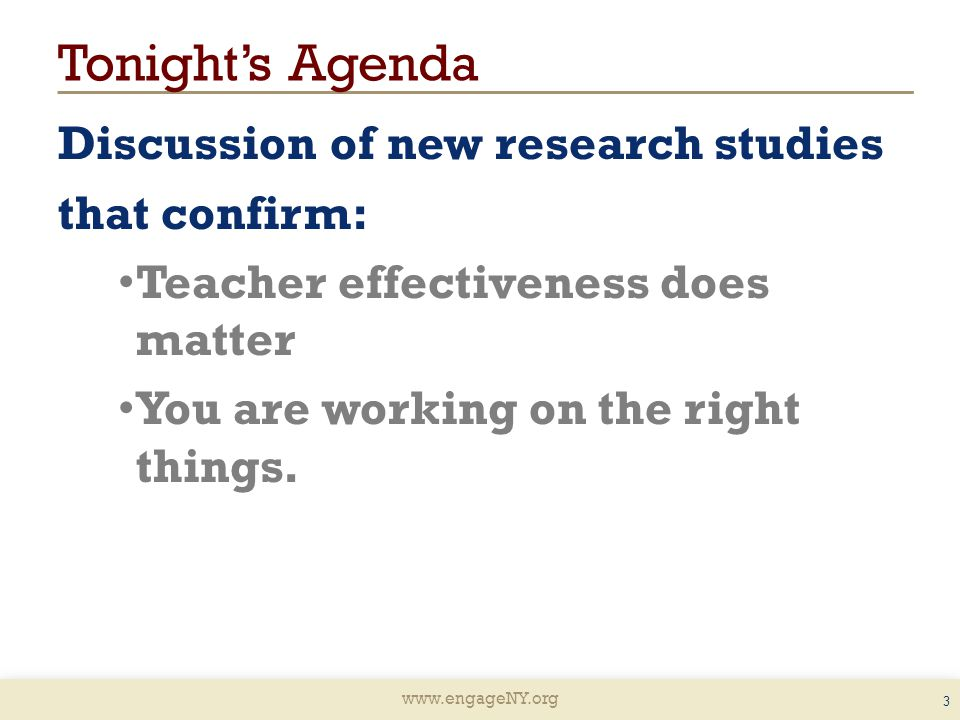 Tonight's Agenda Discussion of new research studies that confirm: Teacher effectiveness does matter You are working on the right things.