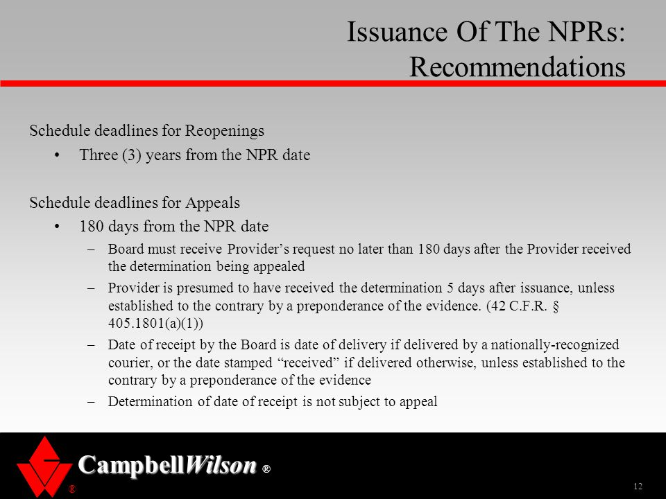 ® CampbellWilson ® Issuance Of The NPRs: Recommendations Schedule deadlines for Reopenings Three (3) years from the NPR date Schedule deadlines for Ap