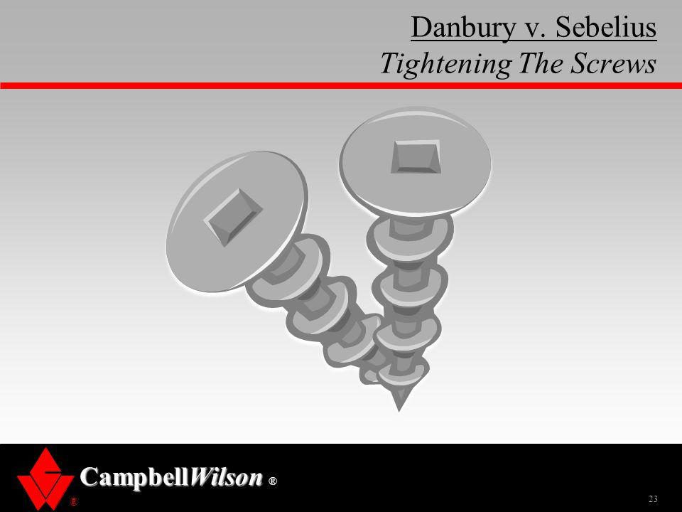 ® CampbellWilson ® Danbury v. Sebelius Tightening The Screws 23